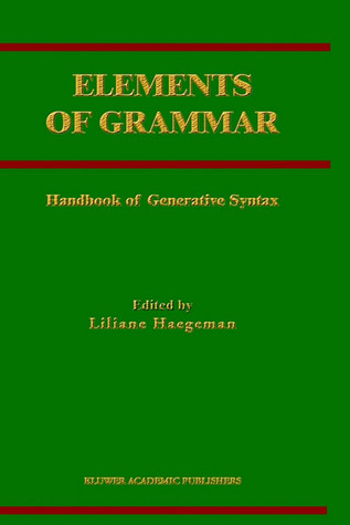 Elements of Grammar:: Handbook of Generative Syntax  by  Liliane M.V. Haegeman