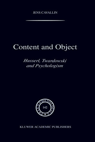Content and Object: Husserl, Twardowski and Psychologism Jens Cavallin