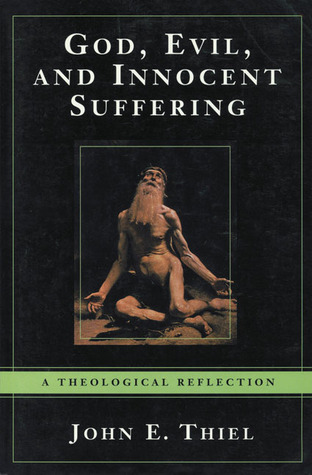God, Evil, and Innocent Suffering: A Theological Reflection John E. Theil