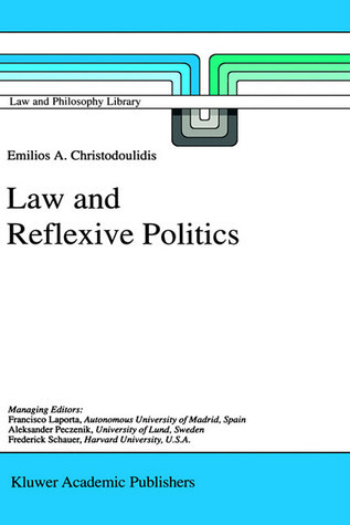 Law and Reflexive Politics  by  Emilios A. Christodoulidis