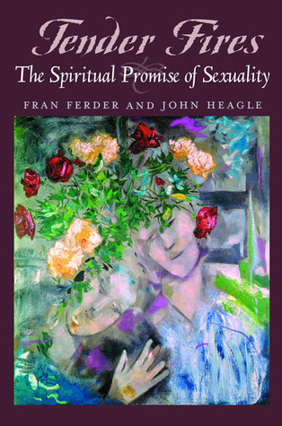 Tender Fires: The Spiritual Promise of Sexuality Fran Ferder