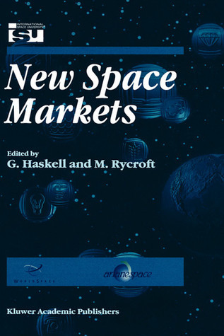 New Space Markets: Proceedings of the International Symposium, 26-28 May 1997, Strasbourg, France  by  G. Haskell