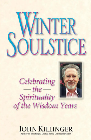 Winter Soulstice: Celebrating the Spirituality of the Wisdom Years  by  John Killinger