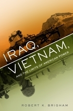 Iraq, Vietnam, and the Limits of American Power  by  Robert Brigham