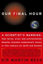 Our Final Hour: A Scientists Warning: How terror, Error, and Environmental Disaster Threaten Humankinds Future in This Century - Earth and Beyond  by  Martin J. Rees