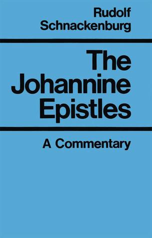The Johannine Epistles: A Commentary Rudolf Schnackenburg
