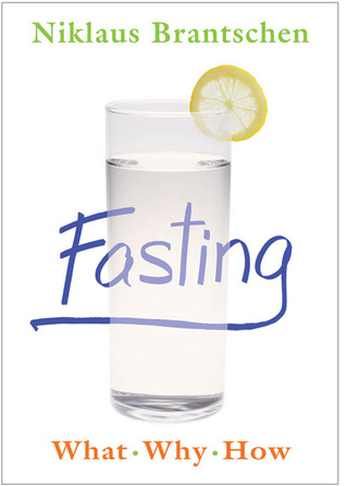 Fasting: What • Why • How Niklaus Brantschen