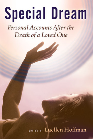 Special Dream: Personal Accounts After the Death of a Loved One  by  Luellen Hoffman