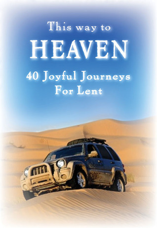 This Way to Heaven: 40 Joyful Journeys for Lent  by  Gwendolin Herder