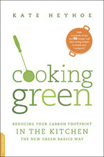 Cooking Green: Reducing Your Carbon Footprint in the Kitchen--The New Green Basics Way Kate Heyhoe