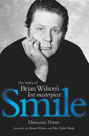 Smile: The Story of Brian Wilsons Lost Masterpiece Domenic Priore