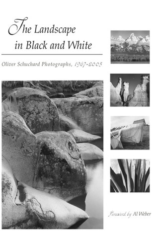 The Landscape in Black and White: Oliver Schuchard Photographs, 1967-2005  by  Oliver A. Schuchard