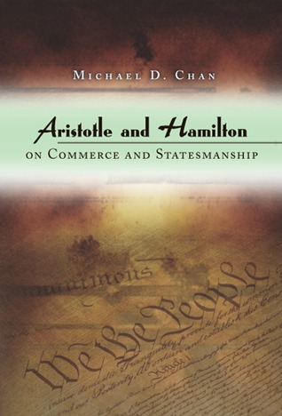 Aristotle and Hamilton on Commerce and Statesmanship  by  Michael D. Chan