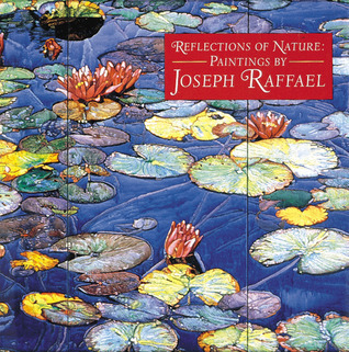 Reflections of Nature: Paintings Joseph Raffael by Amei Wallach