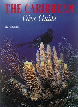 The Caribbean Dive Guide Kurt Amsler