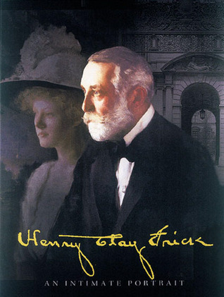 Henry Clay Frick: An Intimate Portrait  by  Martha Frick Symington Sanger