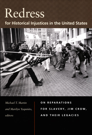 Redress for Historical Injustices in the United States: On Reparations for Slavery, Jim Crow, and Their Legacies Michael T. Martin