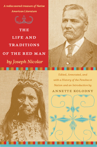 The Life and Traditions of the Red Man: A rediscovered treasure of Native American literature  by  Joseph Nicolar