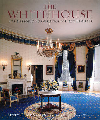 The White House: Its Historic Furnishings and First Families  by  Betty C. Monkman