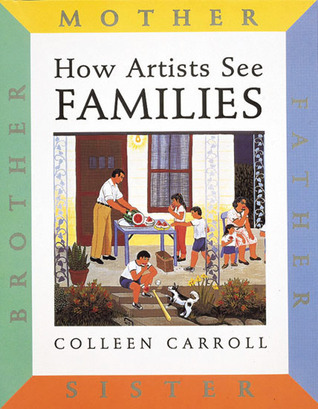 How Artists See: Families: Mother Father Sister Brother  by  Colleen Carroll