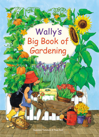 Wallys Big Book of Gardening: Featuring Indoor and Outdoor Projects  by  Susanne Tommes