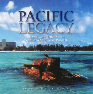 Pacific Legacy: Image and Memory from World War II in the Pacific  by  Rex Alan Smith
