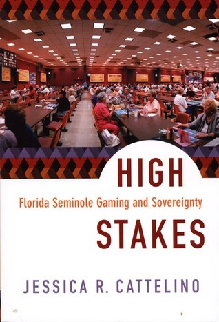 High Stakes: Florida Seminole Gaming and Sovereignty  by  Jessica R. Cattelino
