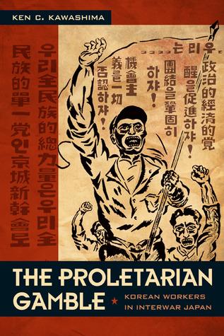 Proletarian Gamble: Korean Workers in Interwar Japan  by  Ken Kawashima