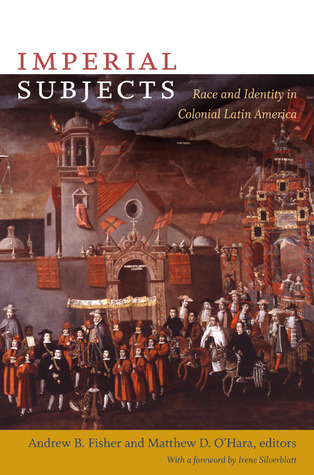 Imperial Subjects: Race and Identity in Colonial Latin America Andrew Fisher