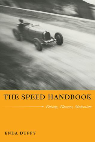Speed Handbook: Velocity, Pleasure, Modernism  by  Enda Duffy