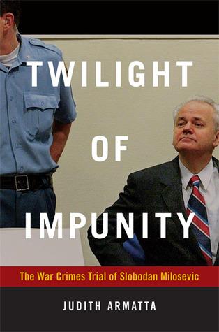 Twilight of Impunity: The War Crimes Trial of Slobodan Milosevic  by  Judith Armatta