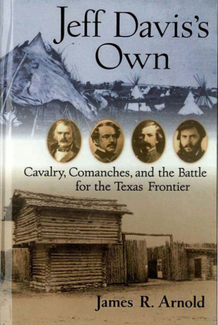 Jeff Daviss Own: Cavalry, Comanches, and the Battle for the Texas Frontier  by  James R. Arnold