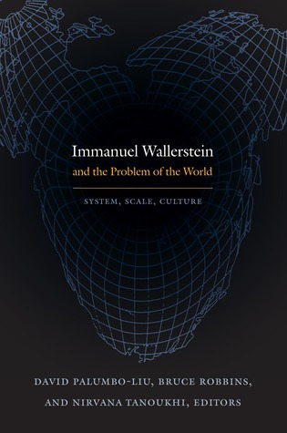 Immanuel Wallerstein and the Problem of the World: System, Scale, Culture  by  David Palumbo-Liu