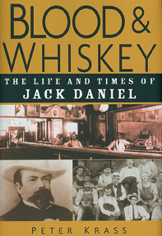 Blood & Whiskey: The Life and Times of Jack Daniel Peter Krass