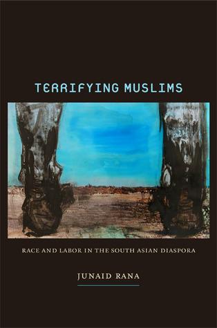 Terrifying Muslims: Race and Labor in the South Asian Diaspora  by  Junaid Rana