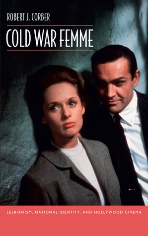 Cold War Femme: Lesbianism, National Identity, and Hollywood Cinema Robert J. Corber