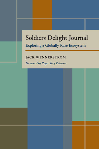 Soldiers Delight Journal: Exploring A Globally Rare Ecosystem  by  Jack Wennerstrom