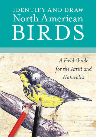 Identify and Draw North American Birds: A Field Guide for the Artist and Naturalist  by  Walter Foster Creative Team