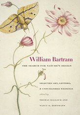 William Bartram, The Search for Natures Design: Selected Art, Letters, and Unpublished Writings William Bartram