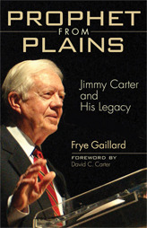 Prophet from Plains: Jimmy Carter and His Legacy  by  Frye Gaillard