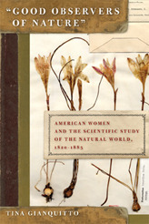 Good Observers of Nature: American Women and the Scientific Study of the Natural World, 1820-1885  by  Tina Gianquitto