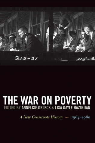 The War on Poverty: A New Grassroots History, 1964–1980  by  Annelise Orleck