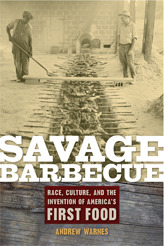 Savage Barbecue: Race, Culture, and the Invention of Americas First Food Andrew Warnes