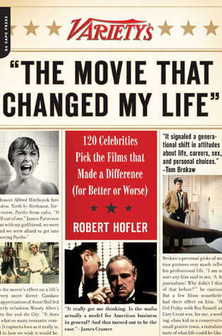 Varietys The Movie That Changed My Life: 120 Celebrities Pick the Films that Made a Difference  by  Robert Hofler