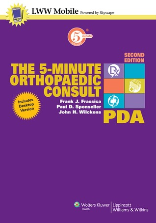 The 5-Minute Orthopaedic Consult for PDA: Powered  by  Skyscape, Inc. by Frank J. Frassica