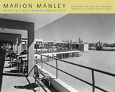 Marion Manley: Miamis First Woman Architect  by  Catherine Lynn