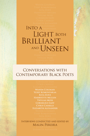 Into a Light Both Brilliant and Unseen: Conversations with Contemporary Black Poets Malin Pereira