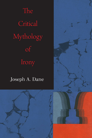 The Critical Mythology of Irony  by  Joseph A. Dane