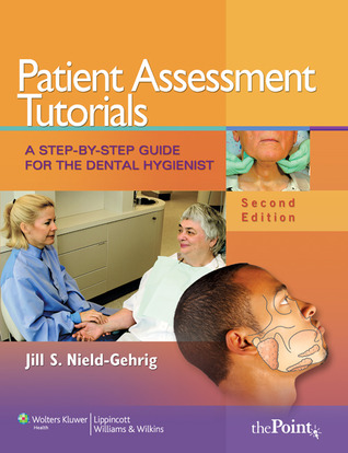 Patient Assessment Tutorials: A Step-By-Step Guide for the Dental Hygienist  by  Jill  S Nield-Gehrig