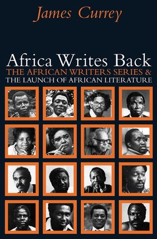 Africa Writes Back: The African Writers Series & the Launch of African Literature James Currey